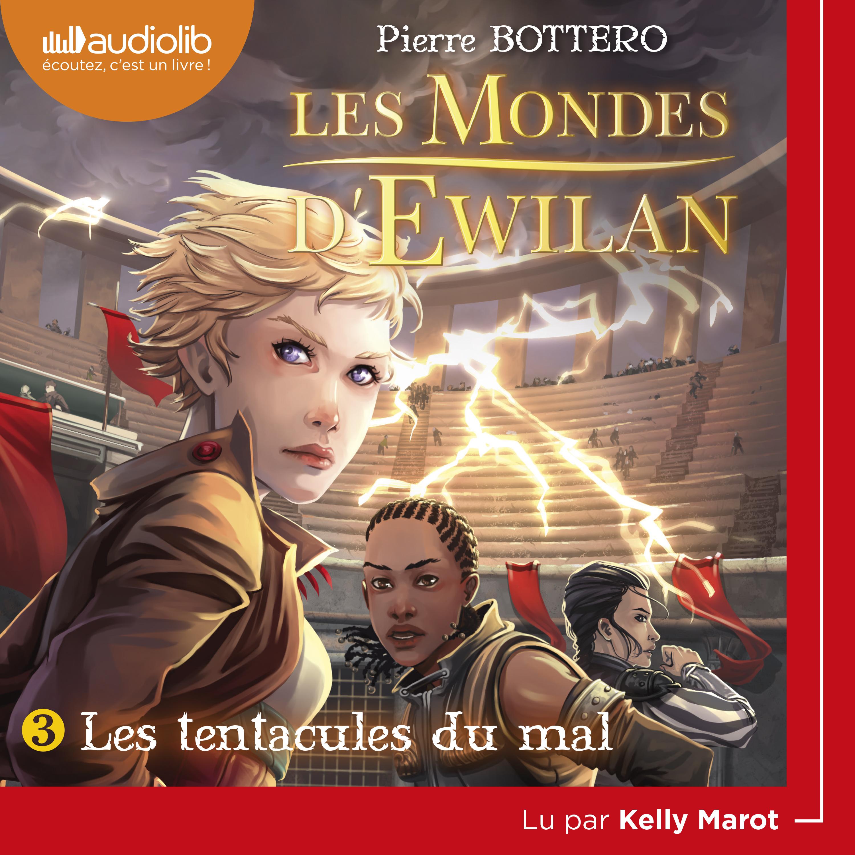 Les Mondes d'Ewilan 3 - Les Tentacules du mal   Bottero, Pierre. Auteur